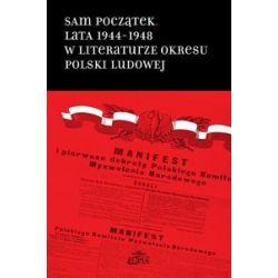 Sam początek. Lata 1944-1948 w literaturze okresu Polski Ludowej - praca zbiorowa - Książka Pozostałe