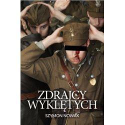 Zdrajcy Wyklętych (oprawa twarda, 416 stron, rok wydania 2017) - Szymon Nowak - Książka Pozostałe