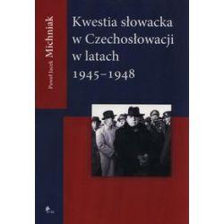Kwestia słowacka w Czechosłowacji w latach 1945–1948 - Paweł Jacek Michniak - Książka