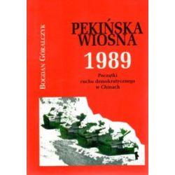 Pekińska wiosna 1989 - Bogdan Góralczyk - Książka