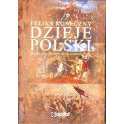 Dzieje Polski. Od początku Piastów do III rozbioru Polski - Feliks Koneczny - Książka