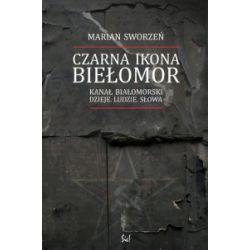 Czarna ikona - Biełomor. Kanał Białomorski - dzieje, ludzie, słowa - Marian Sworzeń - Książka