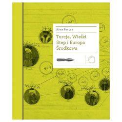 Turcja, Wielki Step i Europa Środkowa - Adam Balcer - Książka Pozostałe