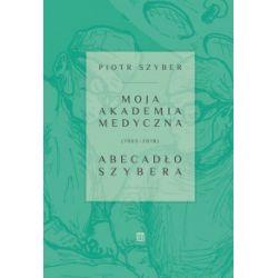 Moja Akademia Medyczna (1965-2018). Abecadło Szybera - Piotr Szyber - Książka