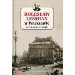 Bolesław Leśmian w Warszawie - Piotr Łopuszański - Książka
