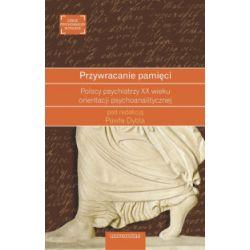 Przywracanie pamięci. Polscy psychiatrzy XX wieku orientacji psychoanalitycznej - praca zbiorowa - Książka Pozostałe