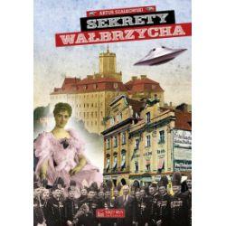 Sekrety Wałbrzycha - Artur Szałkowski - Książka Pozostałe