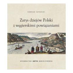 Zarys dziejów Polski z powiązaniami węgierskimi - Konrad Sutarski - Książka Pozostałe