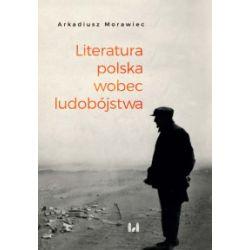 Literatura polska wobec ludobójstwa - Arkadiusz Morawiec - Książka