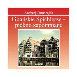 Gdańskie Spichlerze - piękno zapomniane - Andrzej Januszajtis - Książka Pozostałe