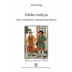 Fińska tradycja. Eseje o strukturach i tożsamościach Północy - Matti Klinge - Książka