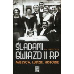 Śladami gwiazd II RP. Miejsca, ludzie, historie - Ida Świerkocka - Książka Pozostałe