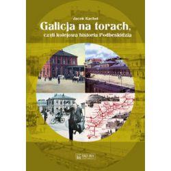 Galicja na torach czyli kolejowa historia Podbeskidzia - Jacek Kachel - Książka