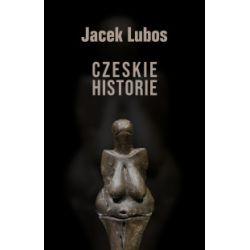 Czeskie historie (oprawa miękka, 182 stron, rok wydania 2019) - Jacek Lubos - Książka