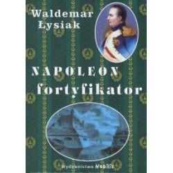 Napoleon fortyfikator - Waldemar Łysiak - Książka Zagraniczne