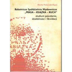 """Robotnicza Spółdzielnia Wydawnicza """"Prasa – Książka – Ruch"""". Studium powstania, działalności i likwidacji - Marta Polaczek-Bigaj - Książka"""