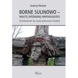 Borne Sulinowo, miasto spóźnionej niepodległości - Andrzej Moniak - Książka Pozostałe