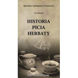 Historia chińskiej cywilizacji. Historia picia herbaty - Wu Shaohui - Książka