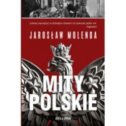 Mity polskie. Od Mieszka I do Bieruta - Jarosław Molenda - Książka