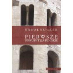 Pierwsze biskupstwa polskie - Karol Buczek - Książka