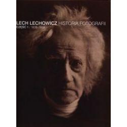 Historia fotografii. Część 1. 1839-1939 - Lech Lechowicz - Książka