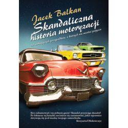 Skandaliczna historia motoryzacji - Jacek Balkan - Książka