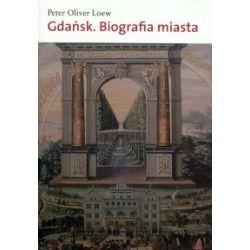 Gdańsk. Biografia miasta - Peter Oliver Loew - Książka