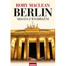 Berlin. Miasto z wyobraźni - Rory MacLean - Książka Pozostałe