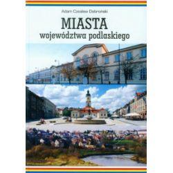 Miasta województwa podlaskiego - Adam Czesław Dobroński - Książka
