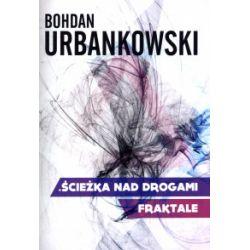 Ścieżka nad drogami. Fraktale - Bohdan Urbankowski - Książka Pozostałe