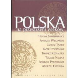 Polska na przestrzeni wieków (oprawa twarda, 804 stron, rok wydania 2007) - praca zbiorowa - Książka Pozostałe
