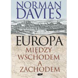 Europa. Między Wschodem a Zachodem - Norman Davies - Książka