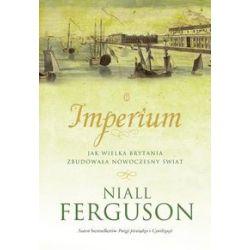 Imperium. Jak Wielka Brytania zbudowała nowoczesny świat - Niall Ferguson - Książka