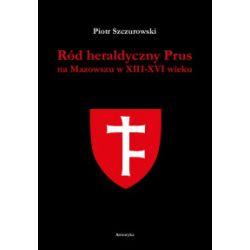 Ród heraldyczny Prus na Mazowszu w XIII-XIV wieku - Piotr Szczurowski - Książka