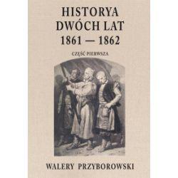 Historya dwóch lat 1861-1862. Część pierwsza - Walery Przyborowski - Książka