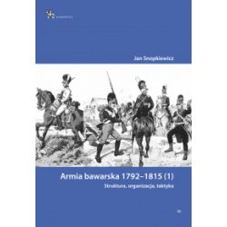 Armia bawarska 1792-1815 (1). Struktura, organizacja, taktyka - Jan Snopkiewicz - Książka Pozostałe