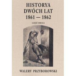 Historya dwóch lat 1861-1862. Część druga - Walery Przyborowski - Książka