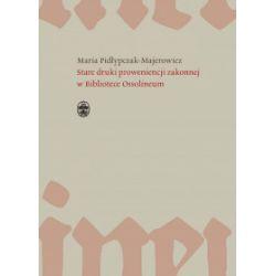 Stare druki proweniencji zakonnej w Bibliotece Ossolineum - Maria Pidłypczak-Majerowicz - Książka