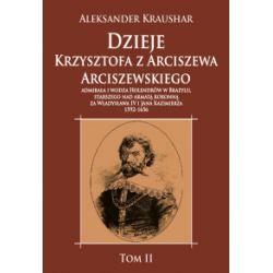 Dzieje Krzysztofa z Arciszewa Arciszewskiego. Tom 2 - Aleksander Kraushar - Książka Pozostałe