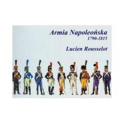 Armia Napoleońska 1790-1815 - Lucien Rousselot - Książka Pozostałe
