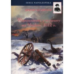 Seria Napoleońska. Wspomnienia z wyprawy na Moskwę 1812 r. - Armand Caulaincourt - Książka Zagraniczne