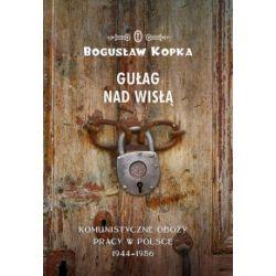 Gułag nad Wisłą - Bogusław Kopka - Książka Pozostałe