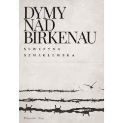 Dymy nad Birkenau - Seweryna Szmaglewska - Książka