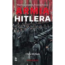 Machina wojenna Trzeciej Rzeszy. Armia Hitlera - Chris McNab - Książka Pozostałe