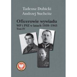 Oficerowie wywiadu WP i PSZ w latach 1939-1945. Tom 4 - Tadeusz Dubicki, Andrzej Suchcitz - Książka