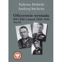 Oficerowie wywiadu WP i PSZ w latach 1939-1945. Tom 3 - Tadeusz Dubicki, Andrzej Suchcitz - Książka