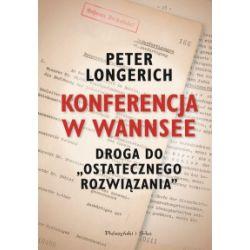 """Konferencja w Wannsee. Droga do """"ostatecznego rozwiązania"""" - Peter Longerich - Książka Pozostałe"""