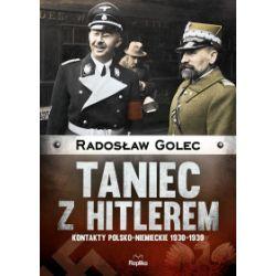 Taniec z Hitlerem. Kontakty polsko-niemieckie 1930-1939 - Radosław Golec - Książka