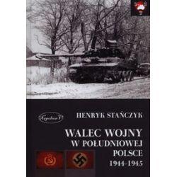 Walec wojny w południowej Polsce 1944-1945 - Henryk Stańczyk - Książka Pozostałe