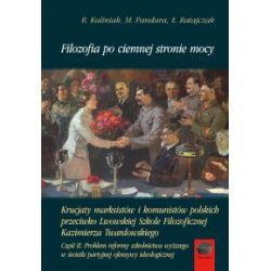 Filozofia po ciemnej stronie mocy. Krucjaty marksistów i komunistów polskich przeciwko Lwowskiej Szkole Filozoficznej